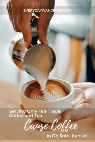 Cause Coffee in De Soto Kansas only serves fair trade coffee and fair trade tea