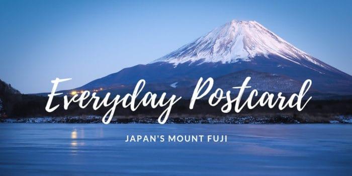 Everyday Postcard: Japan's Mount Fuji