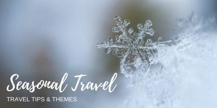 Travel Tips & Themes: Seasonal Travel Tips - Everyday Wanderer