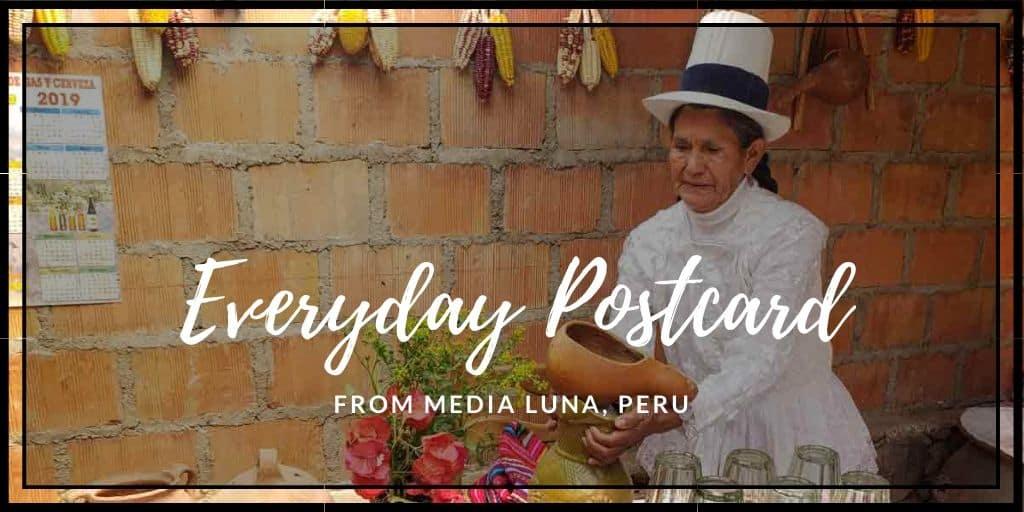 Everyday Postcard from Media Luna, Peru
