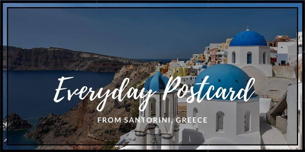 Everyday Postcard from Santorini, Greece
